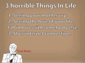 3 horrible things inlife